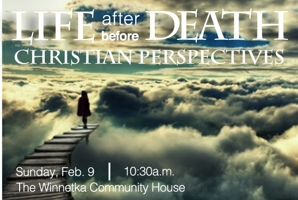 Guest Speaker Dr. Chris Tirres, Assistant Professor at the Department of Religious Studies   DePaul University , will join us for the second part of this series on Life After Death/Life Before Death. Join us on February 9 at 10:30am at the Winnetka Community House.