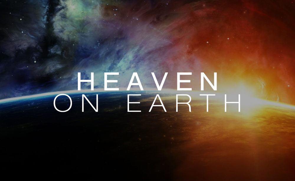 1 heaven on earth.jpg