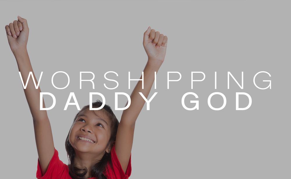 c 2 worshiping Daddy God.jpg