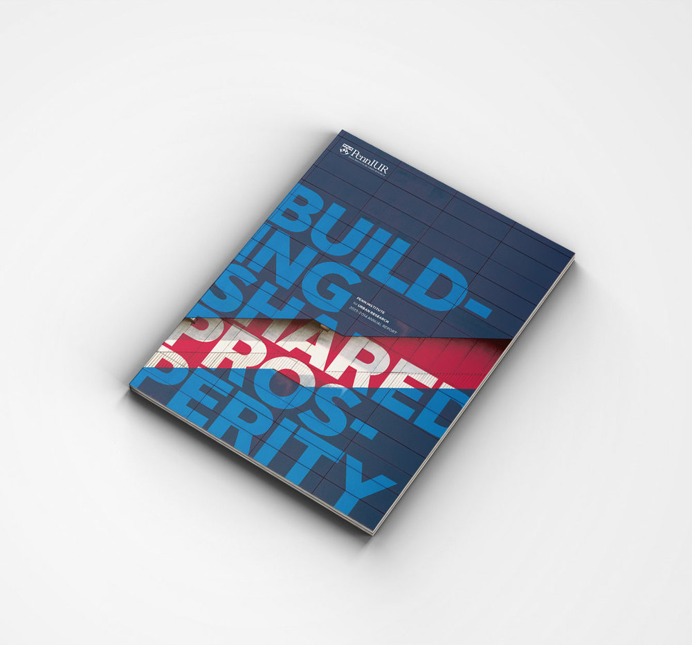 Penn Institute for Urban Research 2014 Annual Report: Building Shared Prosperity   designed by Julie Rado / John Saal / Amy Saal at Untuck Design
