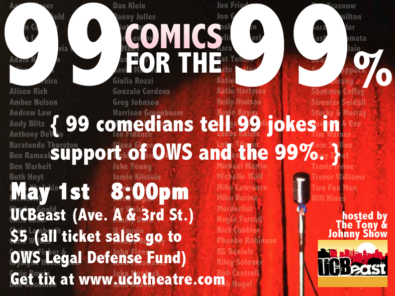 justcraig :     99 Comics For The 99%.    May 1st. 8pm. $5. UCBeast (Ave. A & 3rd Street).    Buy tickets  here .    (via  natedern )