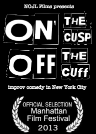 improvdoc :     My improv documentary On The Cusp, Off The Cuff has been made an official selection of the 2013 Manhattan Film Festival!     The  screening will take place June 24th, 6:00PM, at  the  Quad Cinema.   Buy a ticket here:     http://www.screenbooker.com/view-events/365    Thanks to everyone for all of the support during the multi-year process that making this film has been! I am genuinely excited to share this film with all of you. After the premier at the MFF, the film will be available in some format to a wider audience - stay tuned!   Love,   nate
