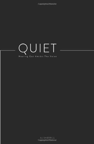 Quiet: Hearing God Amidst the Noise by AJ Sherrill