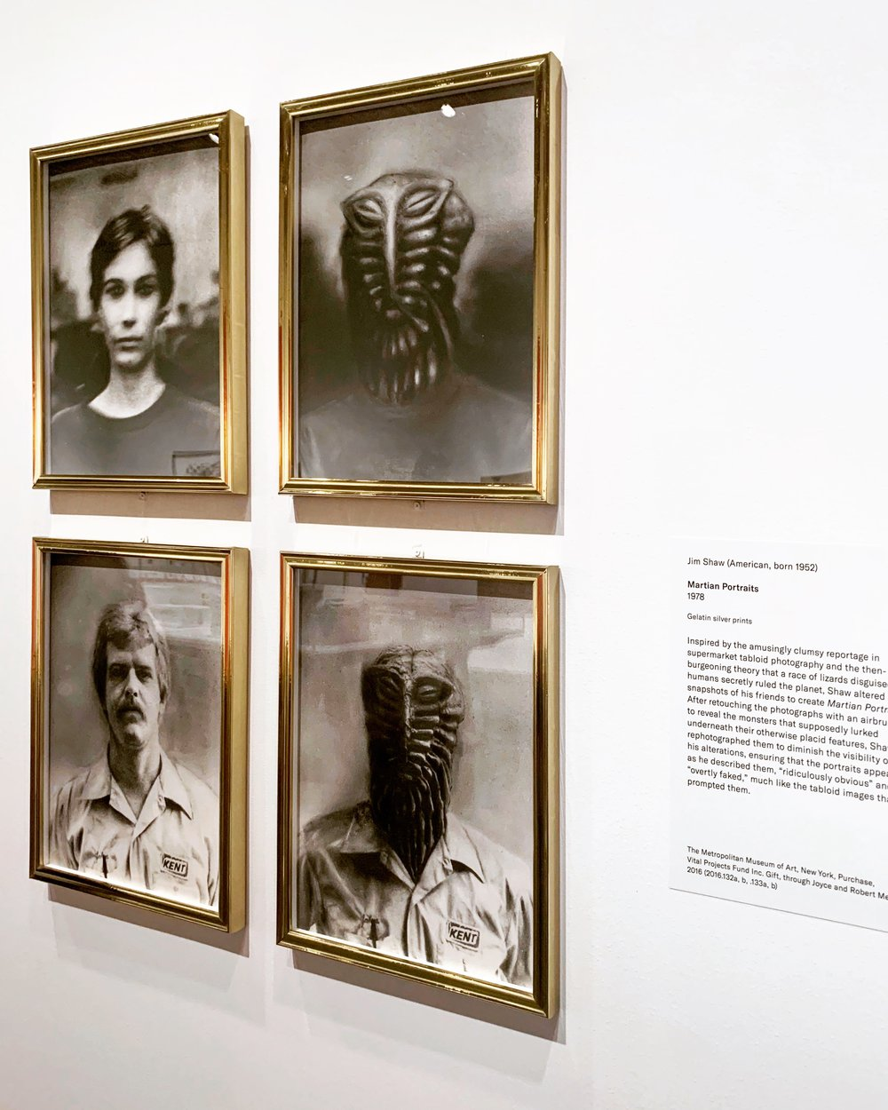 "Jim Shaw Martian Portraits 1978 Gelatin silver prints   ""Inspired by the amusingly clumsy reportage in supermarket tabloid photography and the then-burgeoning theory that a race of lizards disguised as humans secretly ruled the planet, Shaw altered snapshots of his friends to create Martian Portraits. After retouching the photographs with an airbrush to reveal the monsters that supposedly lurked underneath their otherwise placid features, Shaw rephotographed them to diminish the visibility of his alterations, ensuring that the portraits appeared as he described them, 'ridiculously obvious' and 'overly faked,' much like the tabloid images that prompted them."""