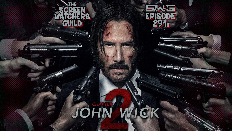 Screen Watchers Guild: Ep. 291 — John Wick: Chapter 2