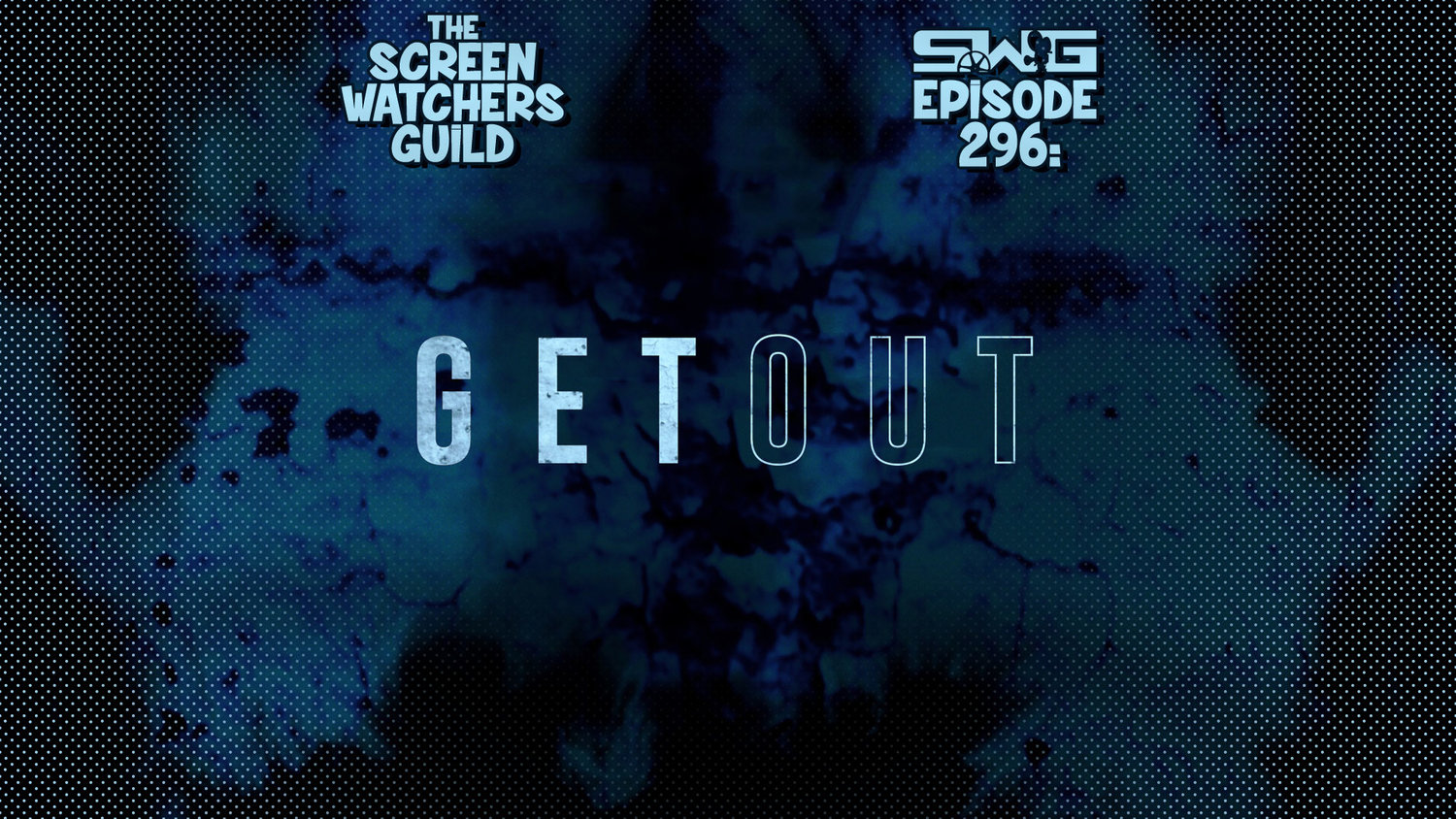 Screen Watchers Guild: Ep. 296 — GET OUT
