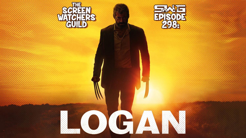 Screen Watchers Guild: Ep. 298 — LOGAN