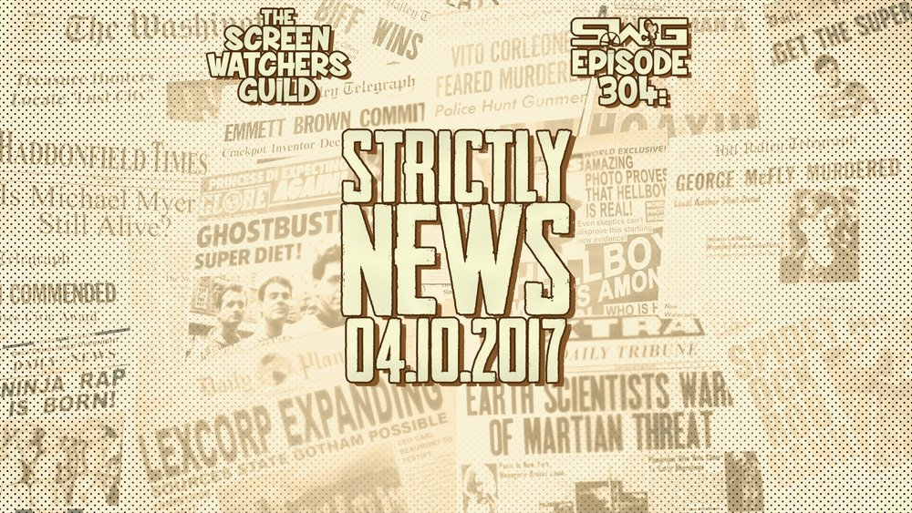 Screen Watchers Guild: Ep. 304 — Strictly News 04.10.2017