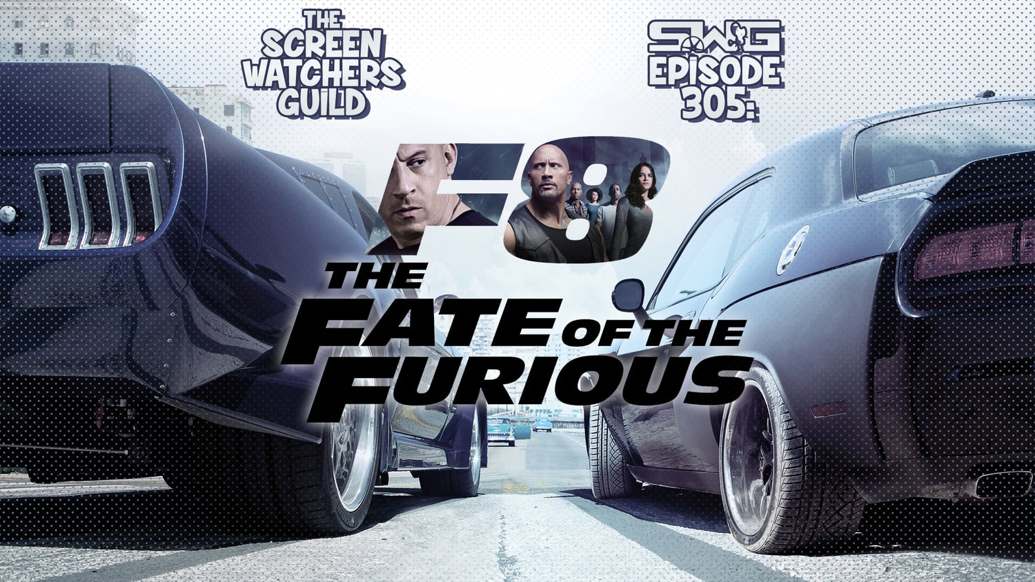 Screen Watchers Guild: Ep. 305 — The Fate of the Furious
