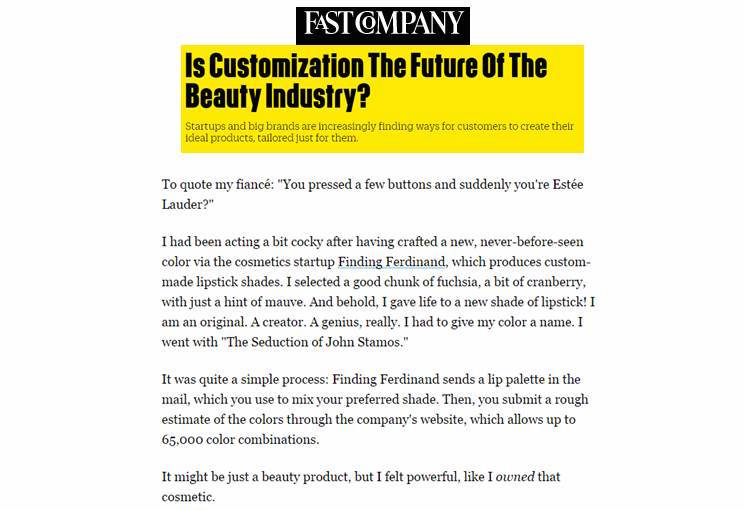 Excerpt from Fast Company: https://www.fastcompany.com/3064239/most-innovative-companies/is-customization-the-future-of-the-beauty-industry.