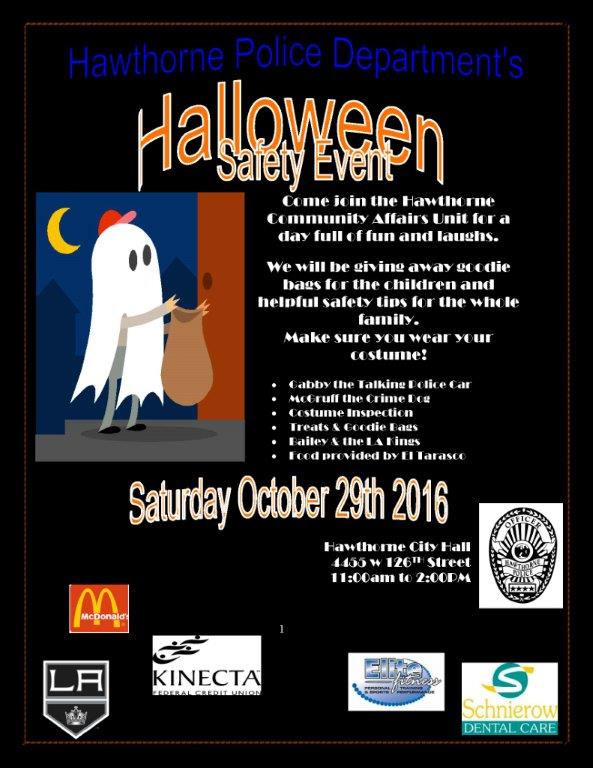 The City of Hawthorne, in conjunction with the LA Kings,  will be hosting the 5th annual Halloween Safety Fair at City Hall this Saturday, 10-29-16, from 11:00am-2:00pm. Please stop by the event.