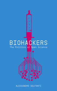 Biohackers: The politics of open science