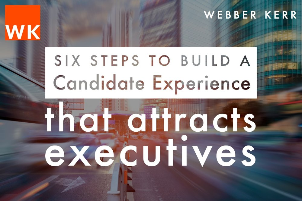Webber Kerr 6 Steps to Build a Candidate Experience