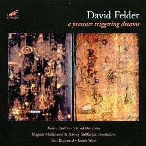 David Felder – A Pressure Triggering Dreams