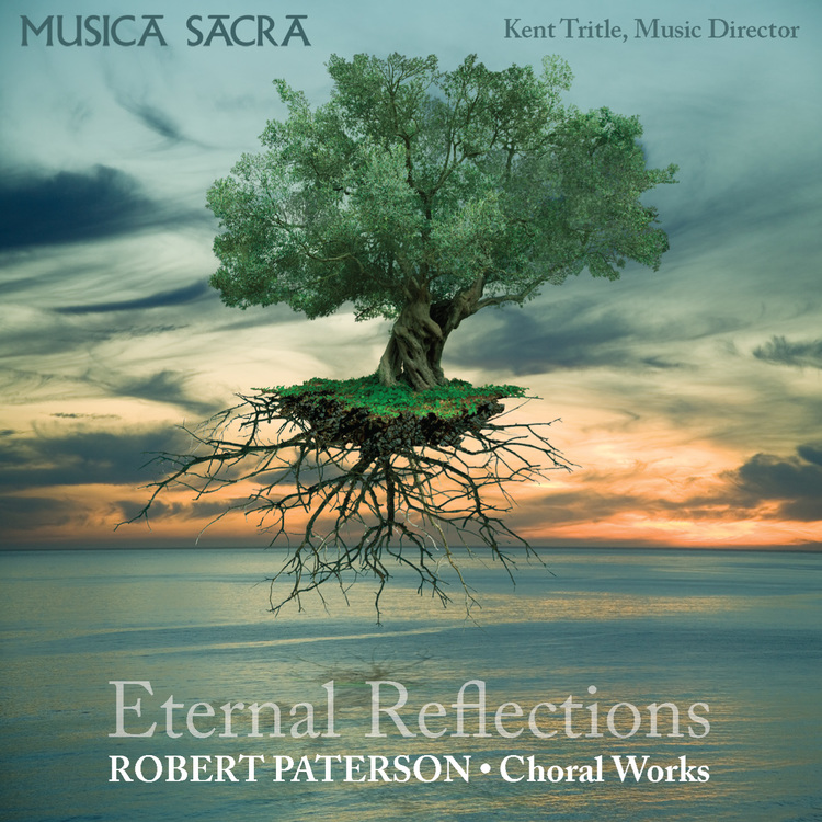 Musica Sacra - Eternal Reflections: Choral Music of Robert Paterson