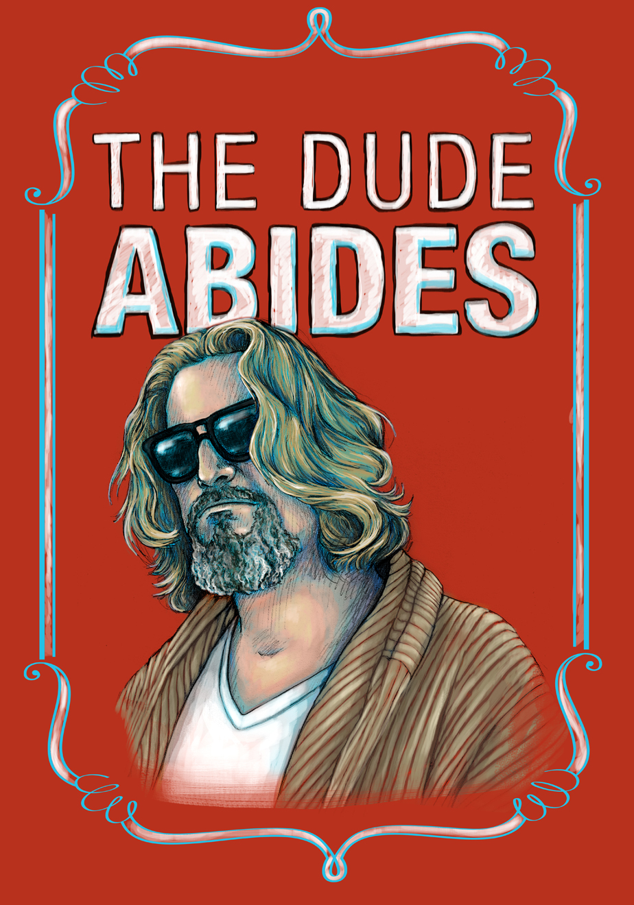 """The Dude Abides"" Jeffrey Lebowski from the Big Lebowski"
