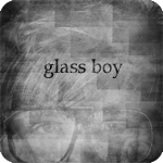 day 1: glass boy  prompt: appear