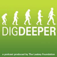 Dig Deeper - a podcast produced by The Leakey Foundation