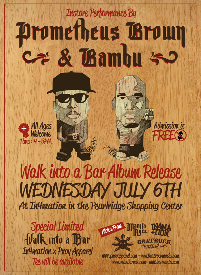 prometheusbrown :     HAWAI'I! JULY 6: Prometheus Brown & Bambu Walk Into a Bar in-store release @ IN4MATION (Pearlridge). Free & All-ages. 4-5pm.