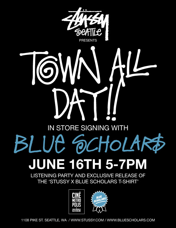 jordanloveskats: brownouts: Stüssy x Blue Scholars tee release/listening party/instore June 16! come through tomorrow!!! i'll be there shootin! Stüssy x Blue Scholars In-Store Signing & T-Shirt Release TODAY (6/16) 5-7PM 1108 PIKE ST. SEATTLE, WA #CINEMETROPOLIS