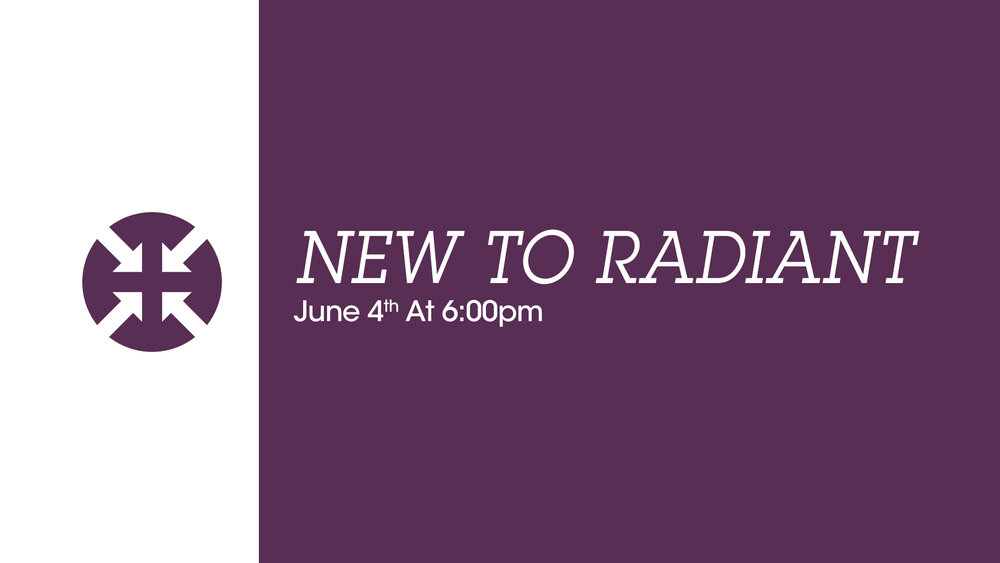 New to Radiant 06-04-17