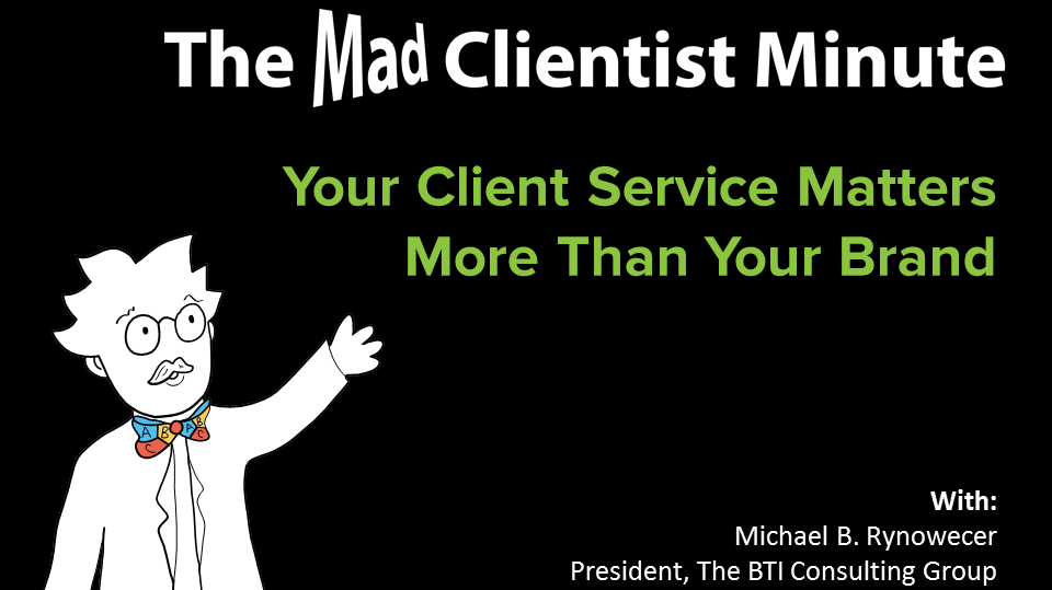 The Mad Clientist Bti Consulting Group