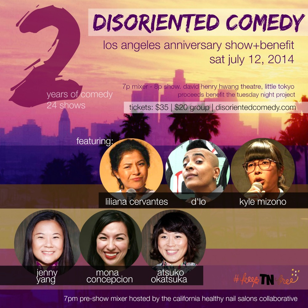 "Los Angeles: Saturday, July 12th, 2014. TICKETS ON-SALE NOW. Discount code ""EARLYBIRD"" for $5 tickets!http://disorientedcomedy.com/ Disoriented Comedy 2-Year Anniversary Show+Benefit for Tuesday Night Project FB EVENT FOR UPDATES:https://www.facebook.com/events/781360438563112/ SHOW + FUNDRAISER + COMEDY = PARTY"