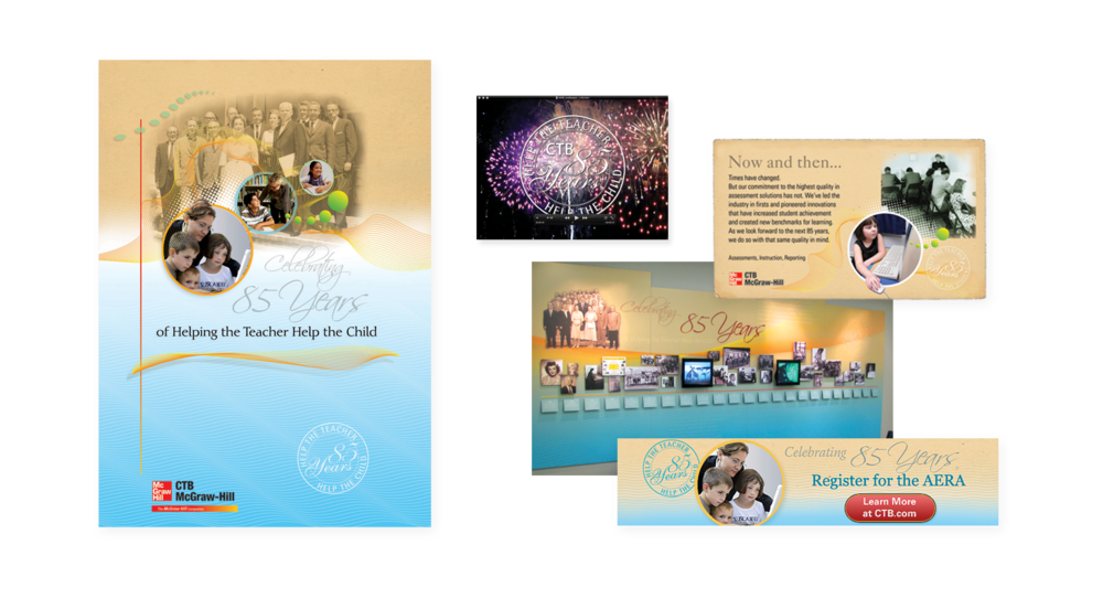 The 85th Anniversary of CTB/McGraw-Hill was promoted through direct mail, web banners, an interactive display, posters, and video clips produced specially for events.