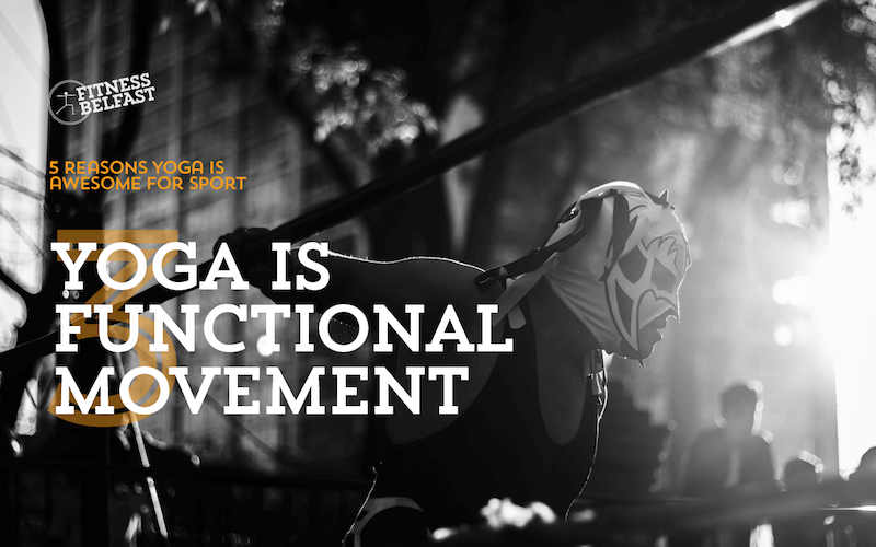 Fitness Belfast 5 Reasons Yoga is Awesome for Sport - 3 Yoga is Functional Movement.png