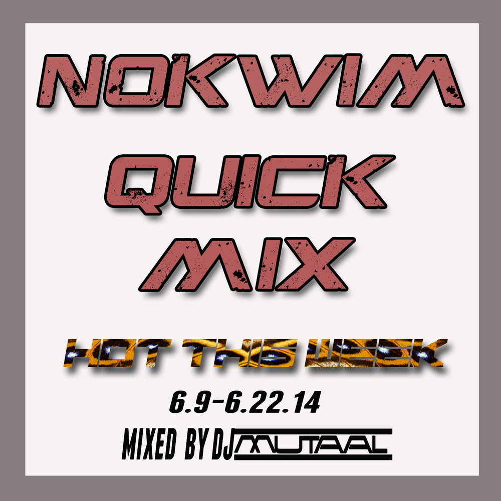 NOKWIM_QuickMix_6.9-6.22.14.jpg