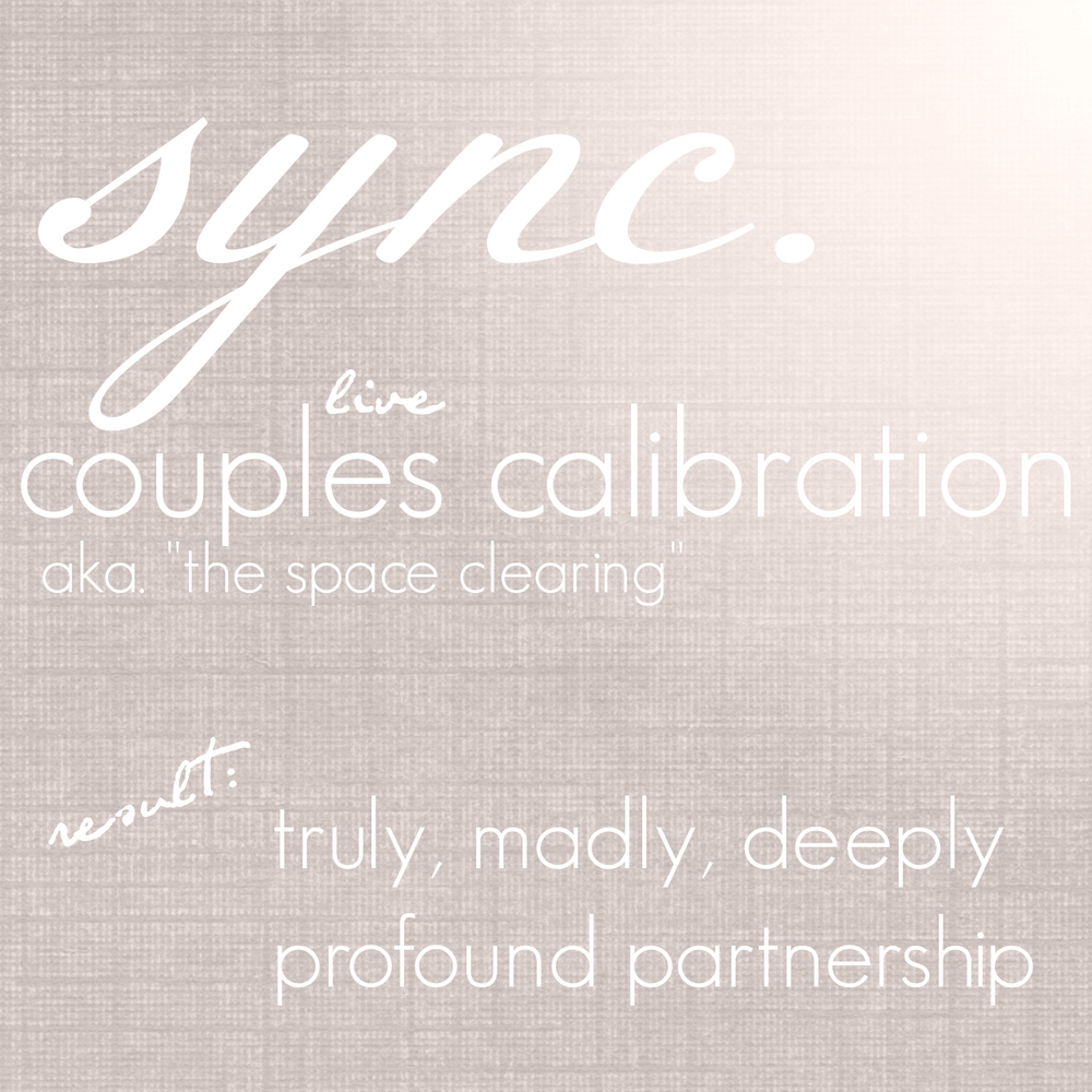 "sync.  live couples calibration aka ""the space clearing.""  Truly, Madly, Deeply Profound Partnership"