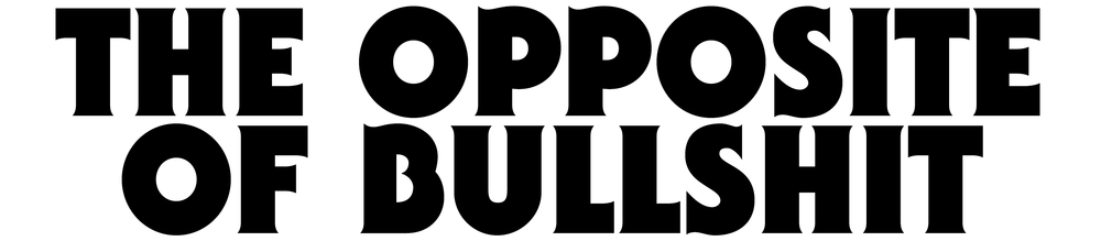 the-oppposite-of-bullshit