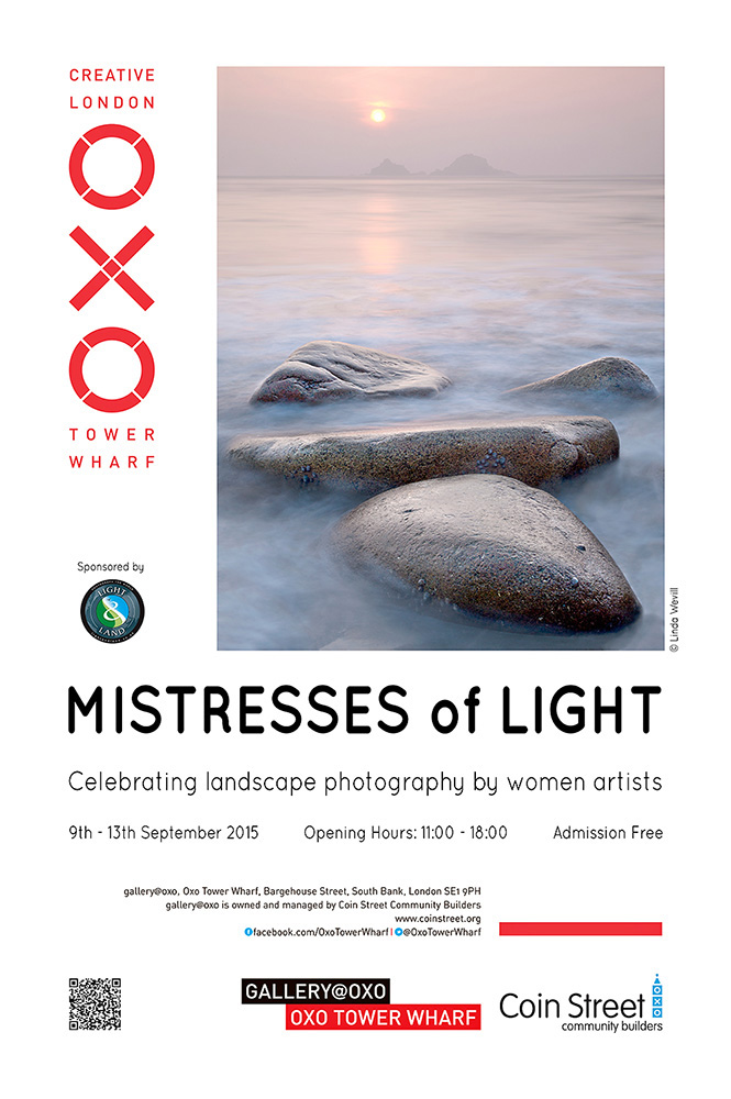 "Press Release: Set in the heart of London, ""Mistresses of Light"" brings together a selection of evocative images in an exhibition celebrating the art of landscape photography created by emerging and established women artists.   Drawing their inspiration from the land and the sea, the showcased images seek to capture the feel of the fleeting moments created by the special quality of light in nature. Having an affair with the unsurpassed light in the landscape, all the artists are not only mistresses of imagery, but also great supporters of creative and imaginative techniques. The exhibition unites a range of styles and artistic interpretations, from classic grand views, through intimate details abundant in nature's riches, to painterly and abstract images delicately conveying the beauty to be found within the landscape.   Exploring landscapes and pushing the boundaries of classic and progressive photography has resulted in an inspiring exhibition of traditional film work alongside digitally enhanced imagery. This ambitious exhibition not only presents personal takes on landscapes, it also emphasises the importance of photography in contemporary art.   Contributing Photographers   Sue Bishop              www.suebishop.co.uk Susan Brown           www.susanbrownphotography.co.uk Karen Frenkel          www.karenfrenkel.info Charlotte Gilliatt      www.charlottegilliatt.com Cheryl Hamer           www.cherylhamer.com Deborah Hughes      www.debhughesphoto.com Marianthi Lainas       www.openspaceimages.com Sarah Medway          www.sarahmedwayphotography.com Beata Moore             www.beatamoore.co.uk Vanda Ralevska        www.mylenscapes.co.uk Rachael Talibart        www.rachaeltalibart.com Linda Wevill              www.lindawevillphotography.com"