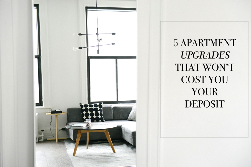 5 Apartment Upgrades that won?t cost you your deposit.