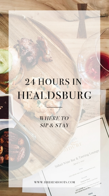 24hrs in Healdsburg : Where to Sip & Stay via. www.birdieshoots.com