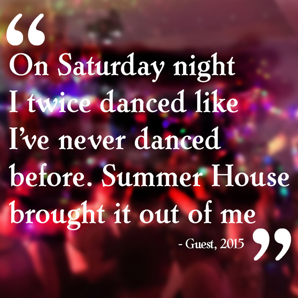"""On Saturday night I twice danced like I've never danced before. Summer House brought it out of me"""