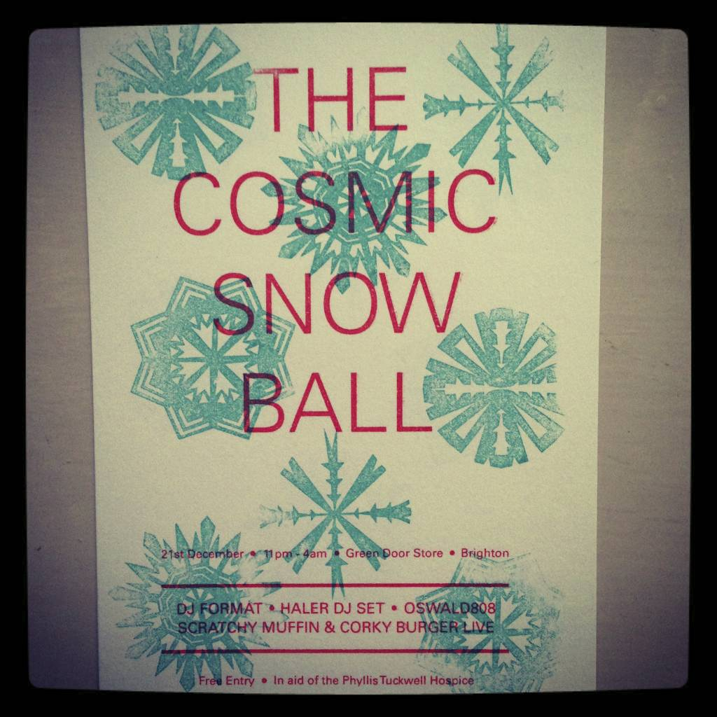 It's Cosmic Snowball time - 21st December, 11pm till 4am. Green Door Store, Brighton. DJ Format, DJ Haler, Scratchy Muffin and me playing records - expect hip hop, funk, electro, Detroit techno, Chicago house and lots of stuff in between.  Plus, live midnight mass with Scratchy Muffin and Corky Burger - all your favourite Christmas hits played in a space aged electronic style, prepare to sing along to the vocoder. We are doing it for fun, but more importantly, our friend Holly. Have a read of her blog, and if you feel like it, come along and support the night and The Phyllis Tuckwell Hospice. It's free entry, but we will be collecting donations throughout the night. Here's the FB page.