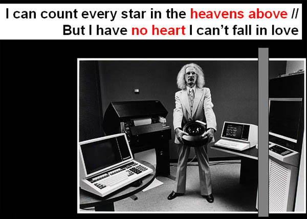 "The image of computers in popular music. ""I can count every star in the heavens above but I have no heart I can't fall in love…"""