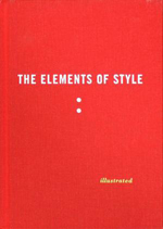 The Elements of Style Illustrated      William Strunk, E.B. White, & Maira Kalman + Library  + BWB  + Amazon  + Publisher