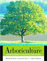 Arboriculture: Integrated Management of Landscape Trees, Shrubs, and Vines  James R. Clark, Richard W. Harris, & Nelda P. Matheny +Library +BWB  +Amazon