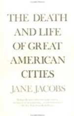 The Death and Life of Great American Cities      Jane Jacobs + Library  + BWB  + Amazon  + Publisher