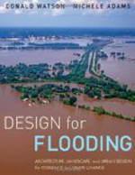 Design for Flooding: Architecture, Landscape, and Urban Resilience to Climate Change  Donald Watson & Michele Adams +Library +BWB +Amazon +Publisher