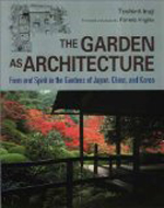 The Garden as Architecture: Form and Spirit in the Gardens of Japan, China, and Korea      Toshiro Inaji & Pamela Virgilio + Library  + BWB  + Amazon