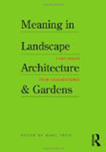 Meaning in Landscape Architecture and Gardens      Marc Treib + Library  + BWB   + Amazon  + Publisher