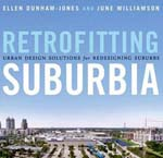 Retrofitting Suburbia: Urban Design Solutions for Redesigning Suburbs      Ellen Dunham-Jones & June Williamson + Library  + BWB  + Amazon  + Publisher