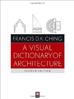 A Visual Dictionary of Architecture      Francis D.K. Ching + Library  + BWB  + Amazon  + Publisher