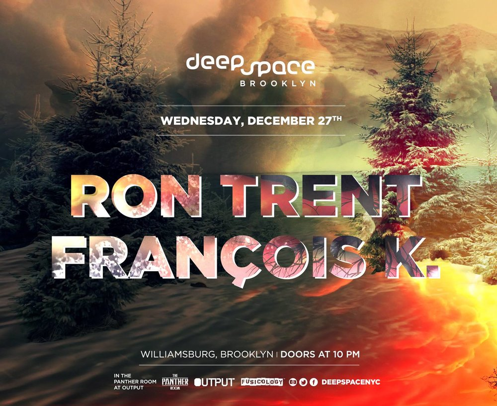Deep Space Francois K Ron Trent Brooklyn Panther Room Output NYC 2017