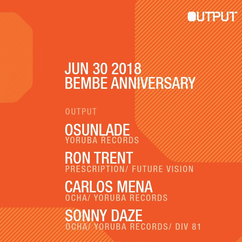 Bembe Anniversay Output New York City 30th June 2018 Ron Trent Osunlade Carlos Mena Sonny Daze