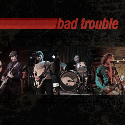 BAD TROUBLE Garage / Punk / Rock