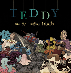 Teddy & The Fun Time Friends. 9-Songs. 2014.